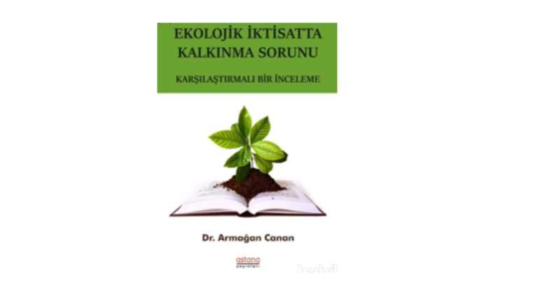 Dr. Öğr.Üyesi Armağan Canan'ın Ekolojik İktisatta Kalkınma Sorunu adlı kitabı çıktı