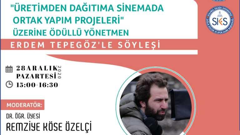 """Ödüllü Yönetmen Erdem Tepegöz ile """"Üretimden Dağıtıma Sinemada Ortak Yapım Projeleri"""" Adlı Söyleşi Gerçekleştirildi"""
