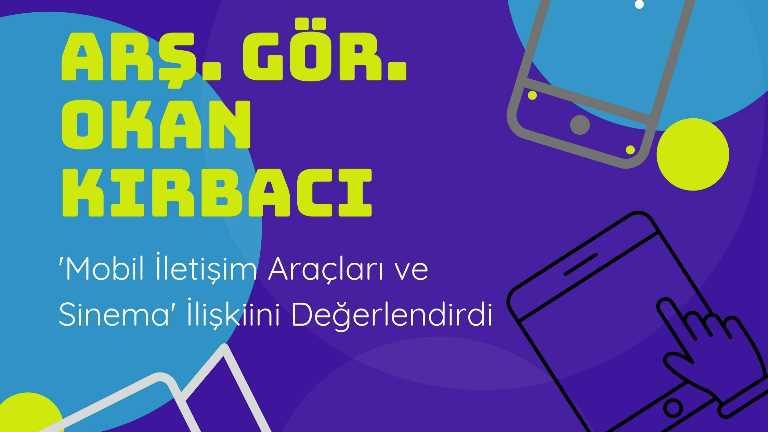 Araştırma Görevlisi Okan KIRBACI 'Mobil İletişim Araçları ve Sinema' İlişkisini Değerlendirdi