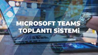 Microsoft Teams Toplantı Sistemi