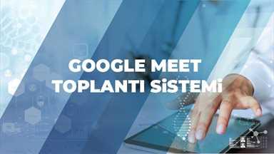 Google Meet Toplantı Sistemi